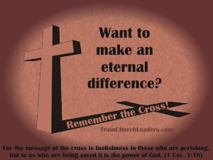 Remember the Cross - Make an Eternal Difference