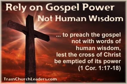 Rely on Gospel Power Not Human Wisdom