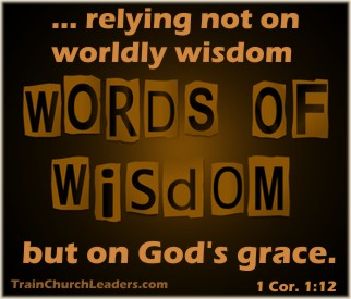 Wise Decisions through Grace Not Worldly Wisdom
